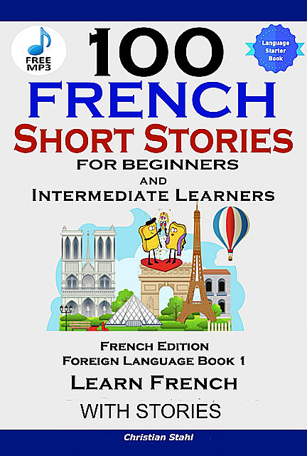100 French Short Stories for Beginners Learn French with Stories Including Audiobook, Christian Stahl