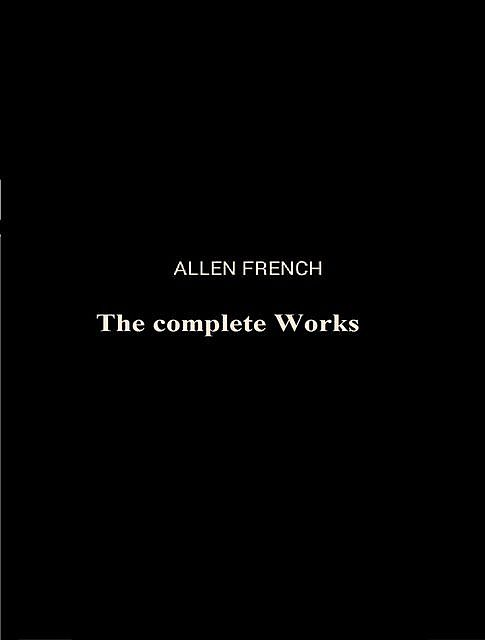 The Complete Works of Allen French, Allen French