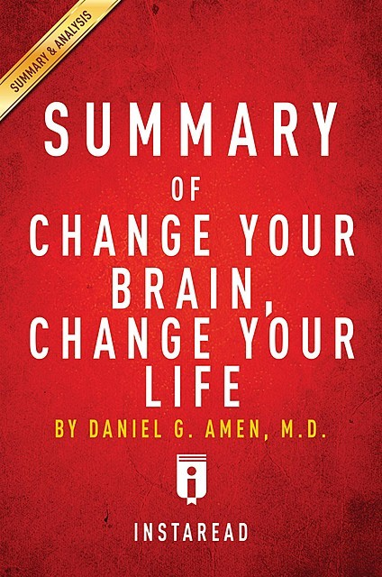 Summary of Change Your Brain, Change Your Life, Instaread