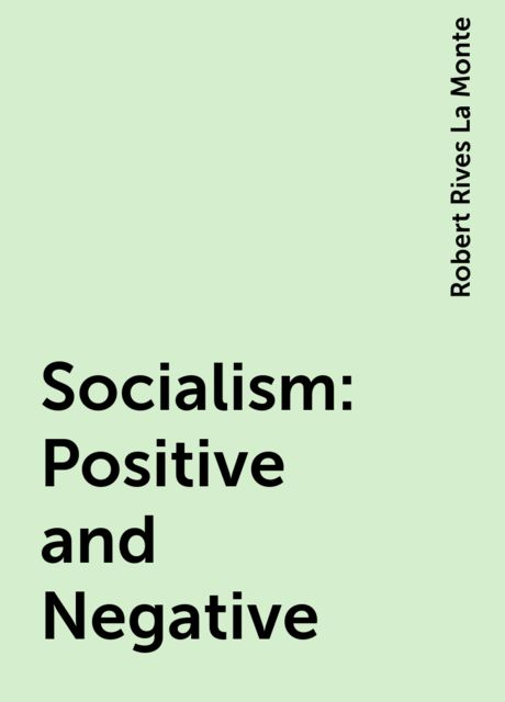 Socialism: Positive and Negative, Robert Rives La Monte