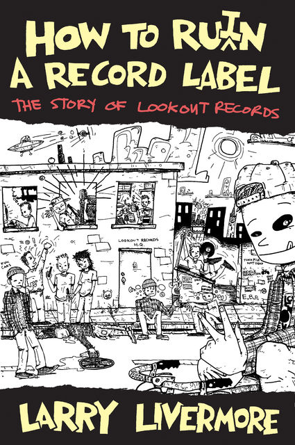 How to Ru(I)n a Record Label, Larry Livermore
