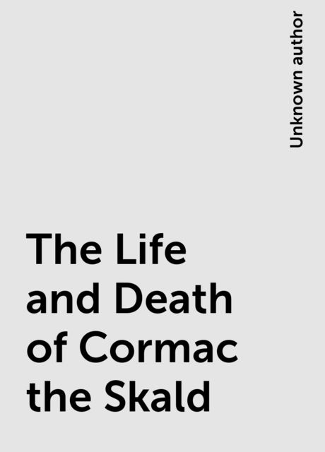 The Life and Death of Cormac the Skald,