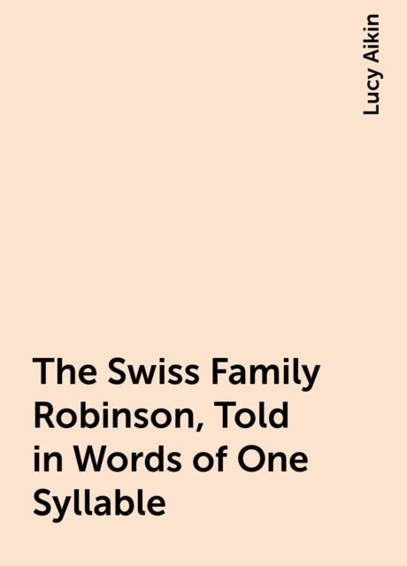 The Swiss Family Robinson, Told in Words of One Syllable, Lucy Aikin