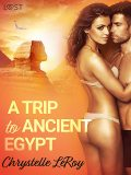 A Trip To Ancient Egypt – Erotic Short Story, Chrystelle Leroy