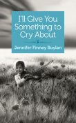 I'll Give You Something to Cry About, Jennifer Finney Boylan