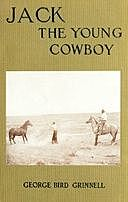 Jack the Young Cowboy: An Eastern Boy's Experiance on a Western Round-up, George Bird Grinnell