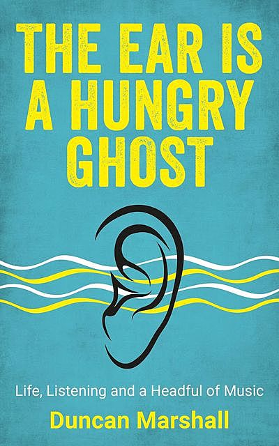 The Ear Is A Hungry Ghost, Duncan Marshall