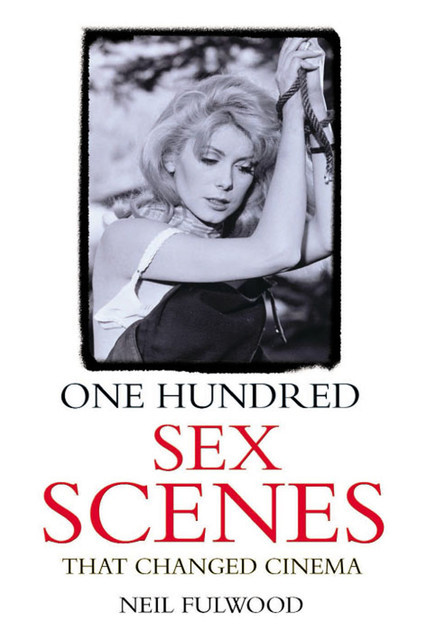 One Hundred Sex Scenes That Changed Cinema, Neil Fulwood