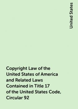 Copyright Law of the United States of America and Related Laws Contained in Title 17 of the United States Code, Circular 92, United States
