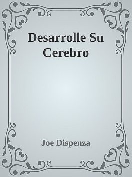 Desarrolle Su Cerebro, Joe Dispenza
