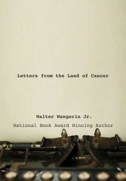 Letters from the Land of Cancer, Walter Wangerin Jr.