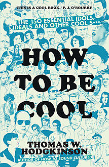 How to be Cool, Thomas W Hodgkinson