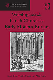 Worship and the Parish Church in Early Modern Britain, Alec Ryrie, Natalie Mears