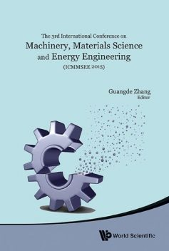 Machinery, Materials Science and Energy Engineering (ICMMSEE 2015), Guangde Zhang
