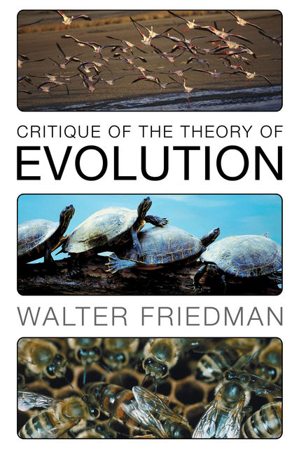 Critique of the Theory of Evolution, Walter Friedman