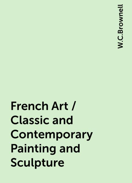 French Art / Classic and Contemporary Painting and Sculpture, W.C.Brownell