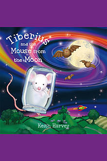 Tiberius and the Mouse from the Moon, Keith Harvey