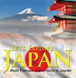 Let's Explore Japan (Most Famous Attractions in Japan), Baby Professor