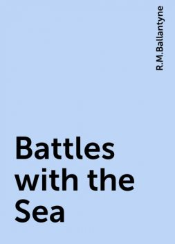 Battles with the Sea, R.M.Ballantyne