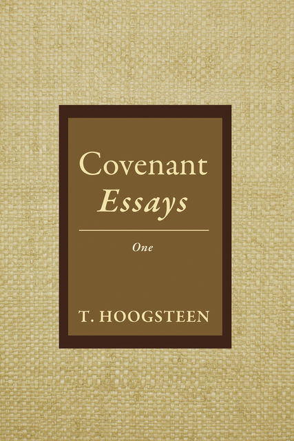 Covenant Essays, T. Hoogsteen
