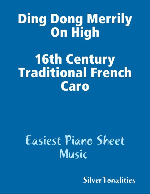 Ding Dong Merrily On High Easiest Piano Sheet Music, 16th Century Traditional French Carol