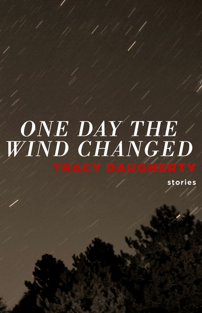 One Day the Wind Changed, Tracy Daugherty