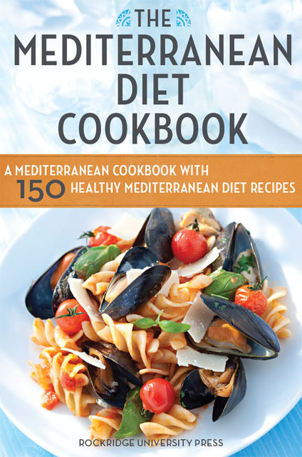 The Mediterranean Diet Cookbook, Rockridge Press