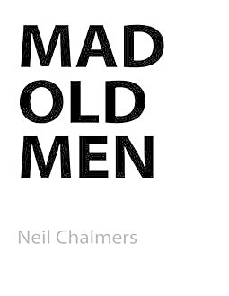 Mad Old Men, Neil Chalmers