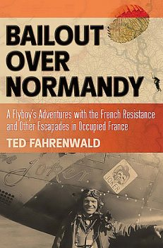 Bailout Over Normandy, Ted Fahrenwald
