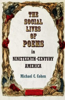 The Social Lives of Poems in Nineteenth-Century America, Michael Cohen
