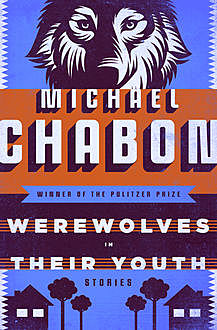 Werewolves in Their Youth, Michael Chabon