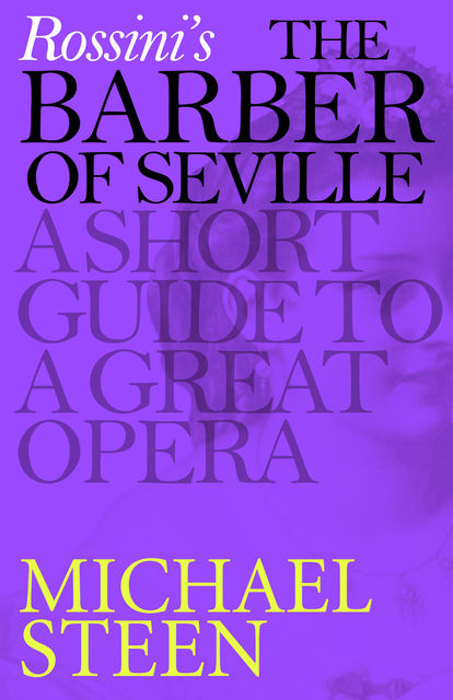 Rossini's The Barber of Seville: A Short Guide to a Great Opera, Michael Steen