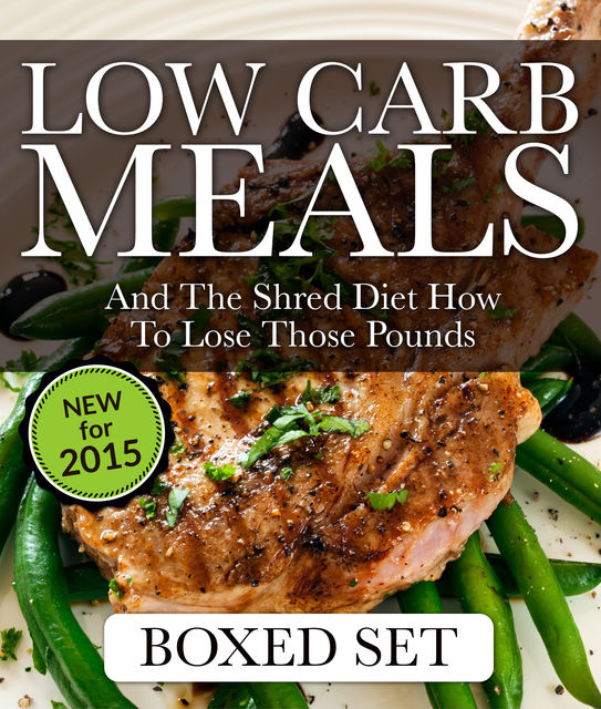 Low Carb Meals And The Shred Diet How To Lose Those Pounds, Speedy Publishing