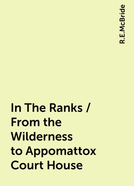 In The Ranks / From the Wilderness to Appomattox Court House, R.E.McBride