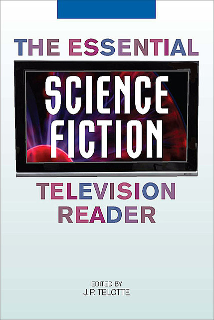 The Essential Science Fiction Television Reader, J.P.Telotte