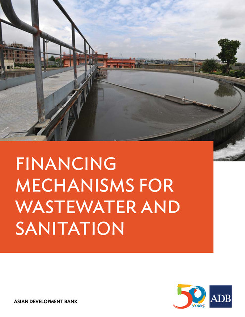 Financing Mechanisms for Wastewater and Sanitation Projects, Asian Development Bank