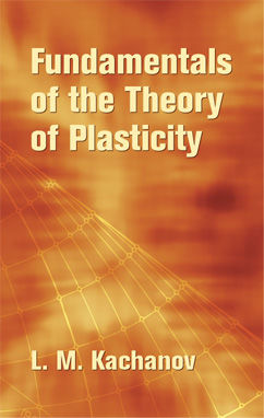 Fundamentals of the Theory of Plasticity, L.M.Kachanov
