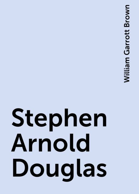 Stephen Arnold Douglas, William Garrott Brown