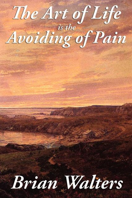 The Art of Life Is the Avoiding of Pain, Brian Walters