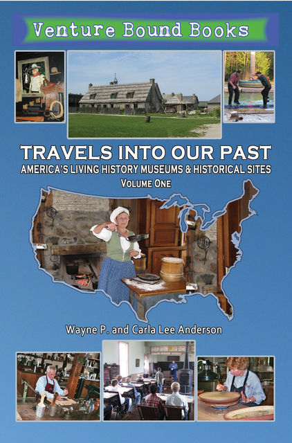 Travels Into Our Past: America's Living History Museums & Historical Sites, Wayne P. Anderson, Carla Anderson
