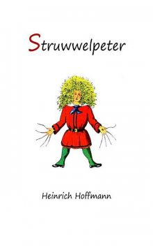 Struwwelpeter: Merry Stories and Funny Pictures, Heinrich Hoffmann