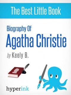 Agatha Christie: A Biography (Creator of Hercule Poirot and Miss Marple), Keely Bautista