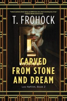 Carved from Stone and Dream, T. Frohock