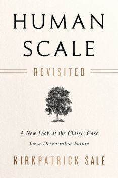 Human Scale Revisited, Kirkpatrick Sale