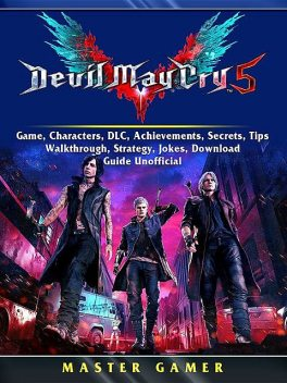Devil May Cry 5 V Game, Characters, DLC, Achievements, Secrets, Tips, Walkthrough, Strategy, Jokes, Download, Guide Unofficial, Master Gamer