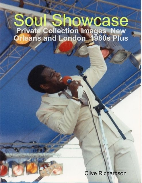 Soul Showcase Private Collection Images New Orleans and London 1980s Plus, Clive Richardson