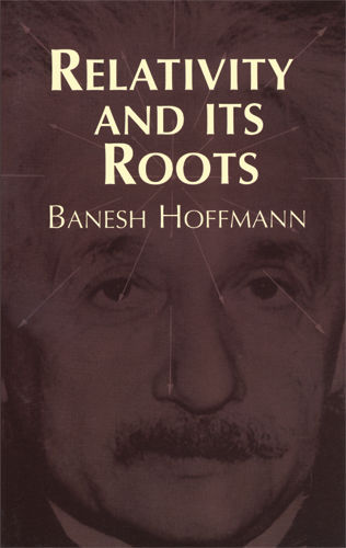 Relativity and Its Roots, Banesh Hoffmann