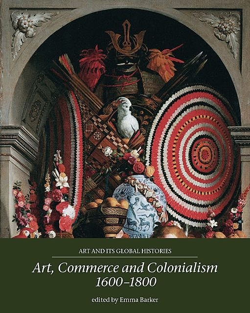 Art, commerce and colonialism 1600–1800, Emma Barker
