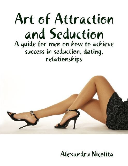 Art of Attraction and Seduction, Alexandru Nicolita