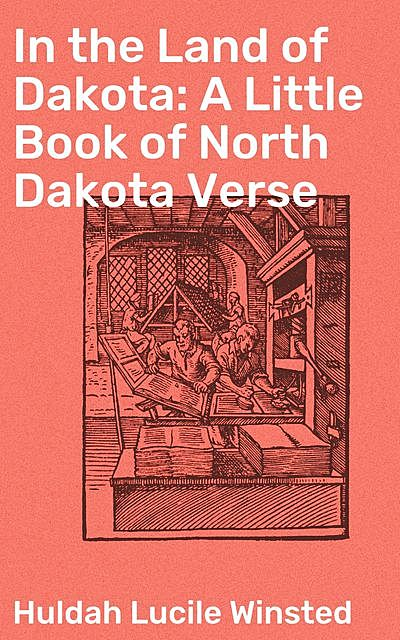 In the Land of Dakota: A Little Book of North Dakota Verse, Huldah Lucile Winsted